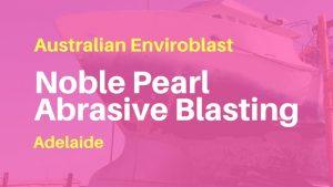 Sandblasting on the Noble Pearl